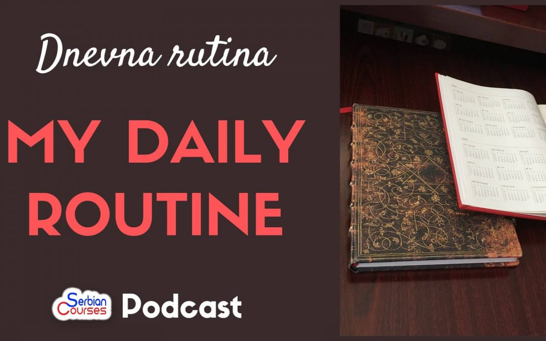 My Daily Routine Serbian Language Podcast – Moja dnevna rutina